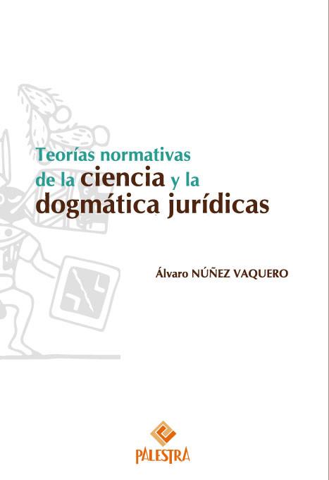 Teorías normativas de la ciencia y la dogmática jurídicas