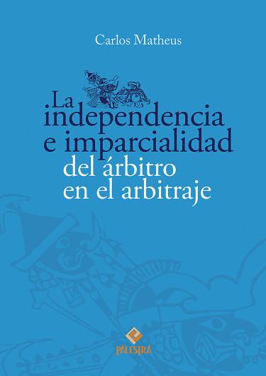 La independencia e imparcialidad del árbitro en el arbitraje doméstico e internacional