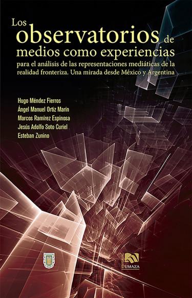 Los observatorios de medios como experiencias para el análisis de las representaciones mediáticas de la realidad fronteriza. Una mirada desde México y Argentina