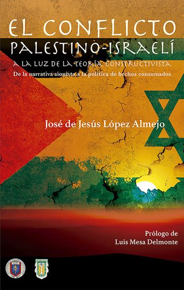 El conflicto palestino-israelí a la luz de la teoría constructivista. De la narrativa sionista a la política de hechos consumados