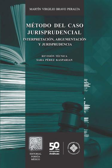 Método del caso jurisprudencial. Interpretación, argumentación y jurisprudencia