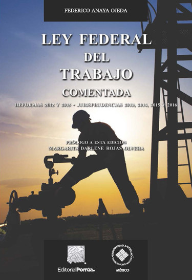 Ley Federal del Trabajo comentada. Reformas 2012 y 2015. Jurisprudencias 2013, 2014, 2015 y 2016