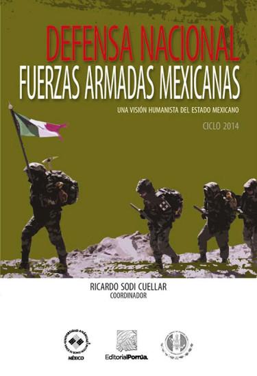 Defensa nacional. Fuerzas armadas mexicanas. Una visión humanista del Estado mexicano