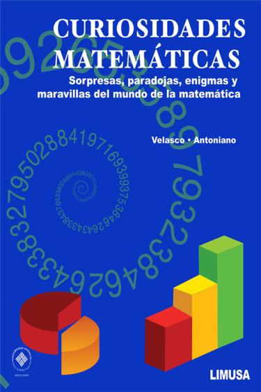 Curiosidades matemáticas. Sorpresas, paradojas, enigmas y maravillas del mundo de la matemática