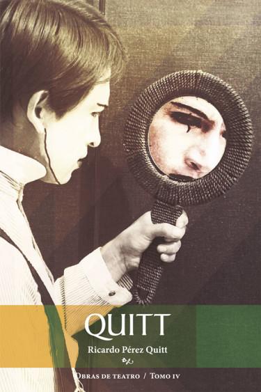 Quitt. Obras de teatro IV