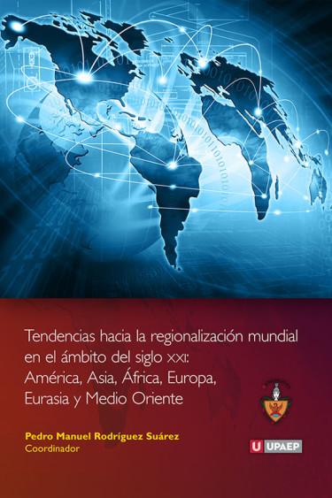 Tendencias hacia la regionalización mundial en el ámbito del siglo XXI: América, África, Asia, Europa, Eurasia y Medio Oriente
