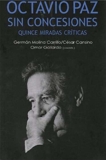 Octavio Paz sin concesiones: quince miradas críticas
