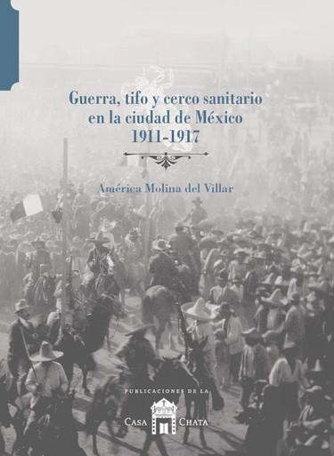 Guerra, tifo y cerco sanitario en la ciudad de México 1911- 1917