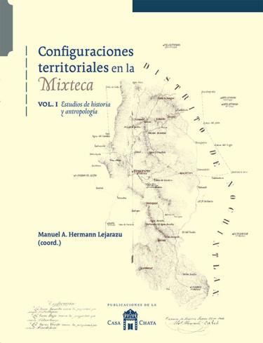 Configuraciones territoriales en la Mixteca Vol. I