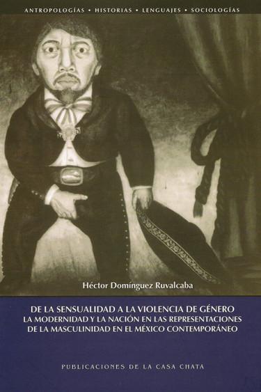 De la sensualidad a la violencia de género: la modernidad y la nación en las representaciones de la masculinidad en el México contemporáneo