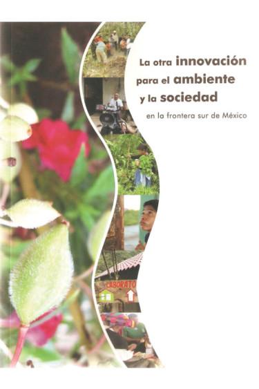 La otra innovación para el ambiente y la sociedad en la frontera sur de México