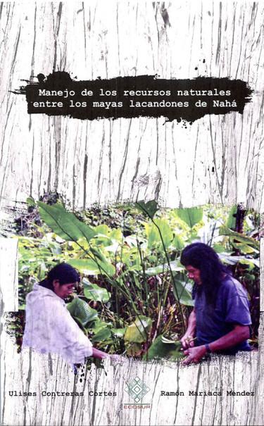 Manejo de los recursos naturales entre los mayas lacandones de Nahá