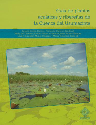 Guía de plantas acuáticas y ribereñas de la Cuenca del Usumacinta