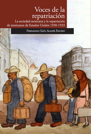 Voces de la repatriación. La sociedad mexicana y la repatriación de mexicanos de Estados Unidos 1930-1933