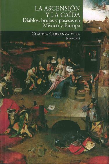 La ascensión y la caída. Diablos, brujas y posesas en México y Europa