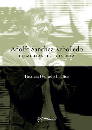 Adolfo Sánchéz Rebolledo. Un militante socialista