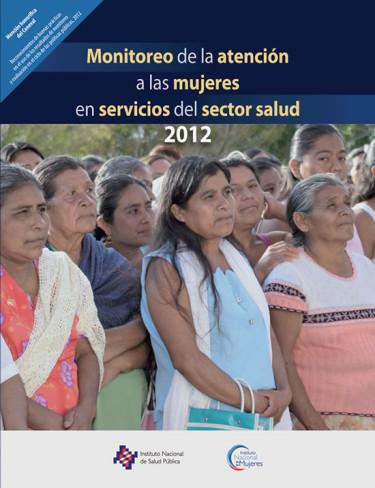 Monitoreo de la atención a las mujeres en servicios del sector salud 2012