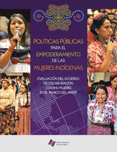 Políticas públicas para el empoderamiento de las mujeres indígenas. Evaluación del acuerdo de colaboración CDI-ONU Mujeres en el marco del PAIGPI