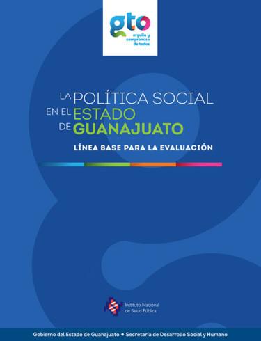 La política social en el estado de Guanajuato. Línea base para la evaluación
