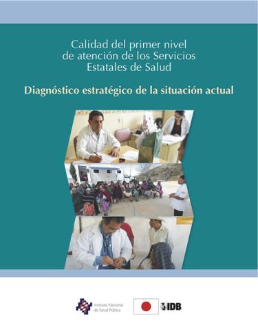 Calidad del primer nivel de atención de los servicios estatales de salud. Diagnóstico estratégico de la situación actual