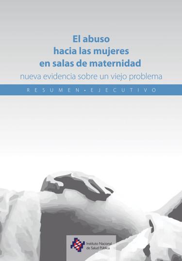 El abuso hacia las mujeres en salas de maternidad: nueva evidencia sobre un viejo problema. Resumen ejecutivo