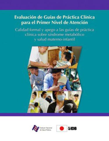 Evaluación de guías de práctica clínica para el primer nivel de atención. Calidad formal y apego a las guías de práctica clínica sobre síndrome metabólico y salud materno-infantil