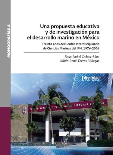 Una propuesta educativa y de investigación para el desarrollo marino en México. Treinta años del Centro Interdisciplinario de Ciencias Marinas del IPN, 1976-2006