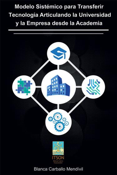 Modelo sistémico para transferir tecnología articulando la universidad y la empresa desde la academia