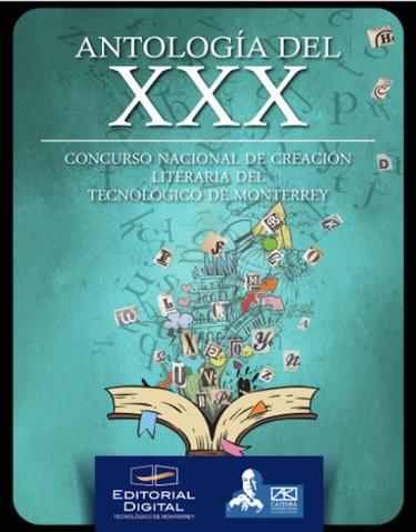 Antología del XXX Concurso nacional de creación literaria del Tecnológico de Monterrey