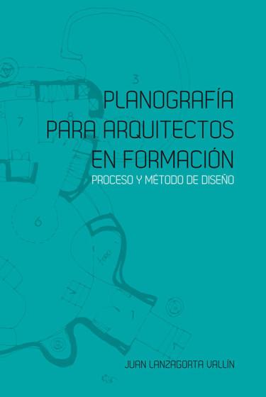 Planografía para arquitectos en formación. Proceso y método de diseño