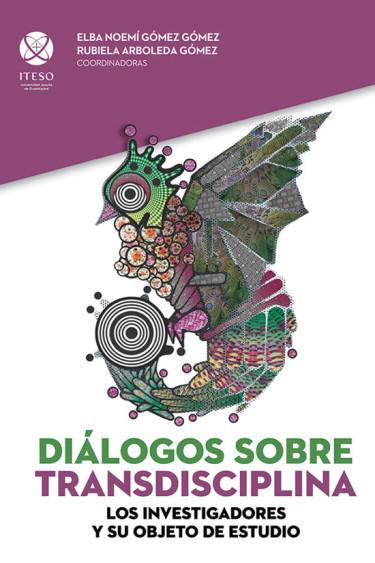 Diálogos sobre transdisciplina. Los investigadores y su objeto de estudio