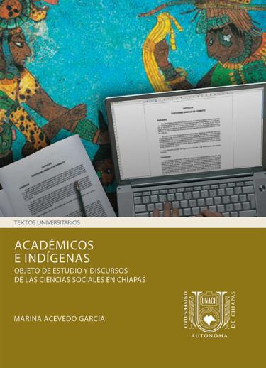 Académicos e indígenas. Objeto de estudio y discursos de las ciencias sociales en Chiapas