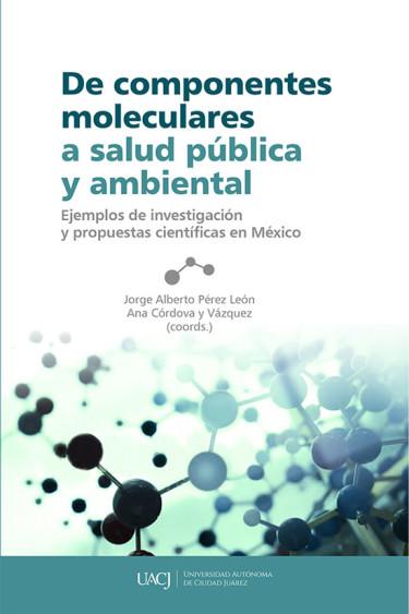 De componentes moleculares a salud pública y ambiental. Ejemplos de investigación y propuestas científicas en México