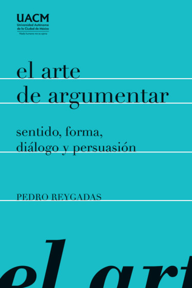 El arte de argumentar: sentido, forma, diálogo y persuasión