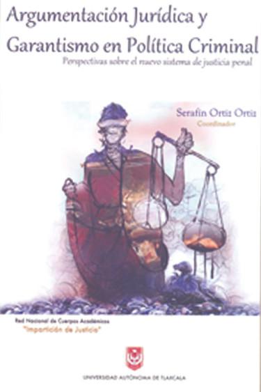Argumentación jurídica y garantismo en política criminal: perspectivas sobre el nuevo sistema de justicia penal