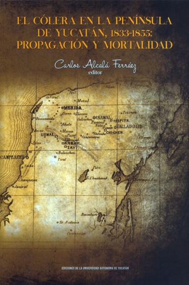 El cólera en la península de Yucatán, 1833-1855: propagación y mortalidad