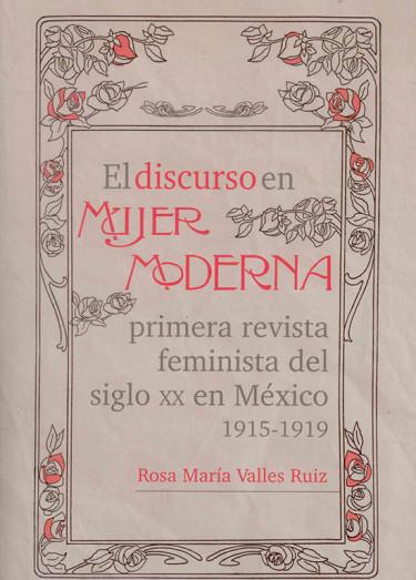 El discurso en MUJER MODERNA primera revista feminista del siglo XX en México 1915-1919