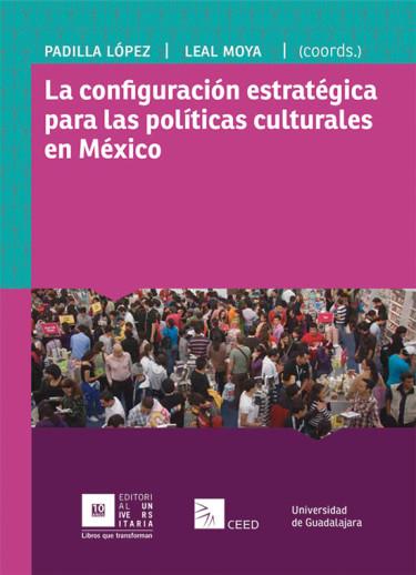 La configuración estratégica para las políticas culturales en México