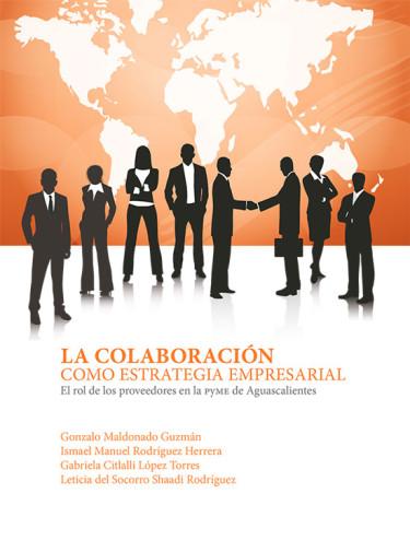 La colaboración como estrategia empresarial. El rol de los proveedores en la PYME de Aguascalientes