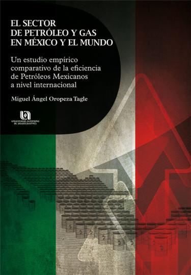 El sector de petróleo y gas en México y el mundo. Un estudio empírico que compara la eficiencia de Petróleos Mexicanos a nivel internacional