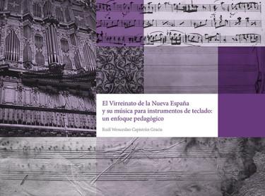 EL VIRREINATO DE LA NUEVA ESPAÑA Y SU MÚSICA PARA INSTRUMENTOS DE TECLADO: UN ENFOQUE PEDAGÓGICO
