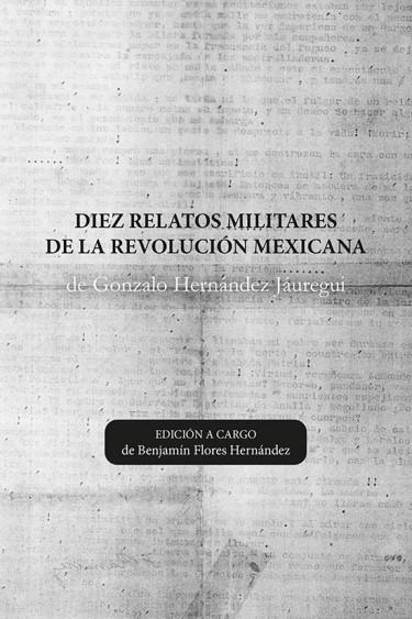 DIEZ RELATOS MILITARES DE LA REVOLUCIÓN MEXICANA