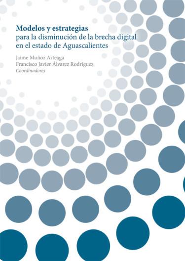 Modelos y estrategias para la disminución de la brecha digital en el estado de Aguascalientes