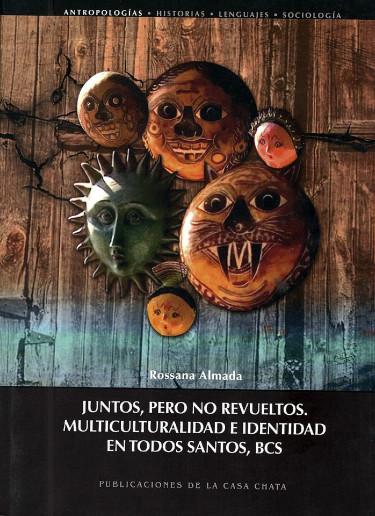 Juntos pero no revueltos. Multiculturalidad e identidad en Todos Santos, BCS