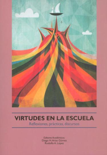 Virtudes en la escuela. Reflexiones, prácticas, discursos