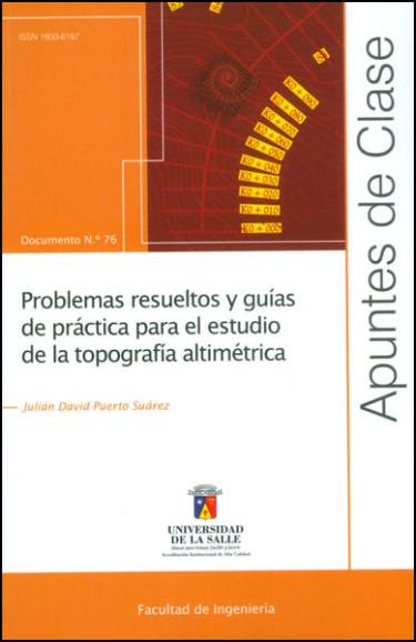 Problemas resueltos y guías de práctica para el estudio de la topografía altimétrica