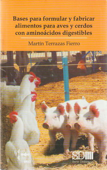 Bases para formular y fabricar alimentos para aves y cerdos con aminoácidos digestibles