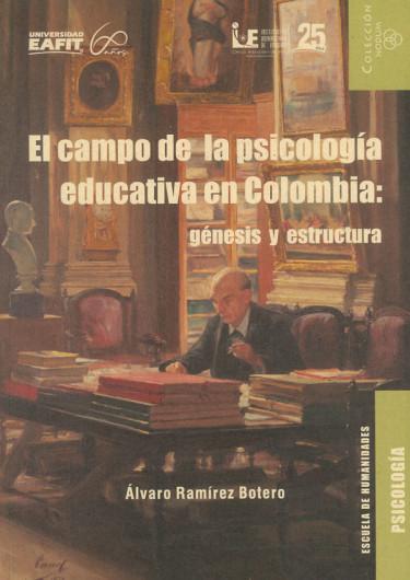 El Campo De La Psicología Educativa En Colombia: Génesis y estructura