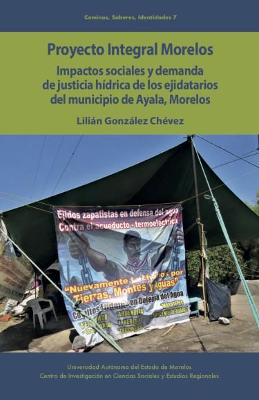Proyecto integral Morelos. Impactos sociales y la demanda de justicia hídrica de los ejidatarios de Ayala