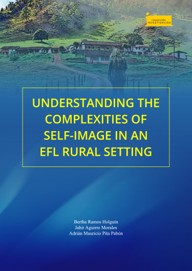 Understanding the Complexities of Self-Image in an EFL Rural Setting / Comprendiendo las complejidades de la auto-imagen en un contexto rural de enseñanza de inglés como lengua extranjera